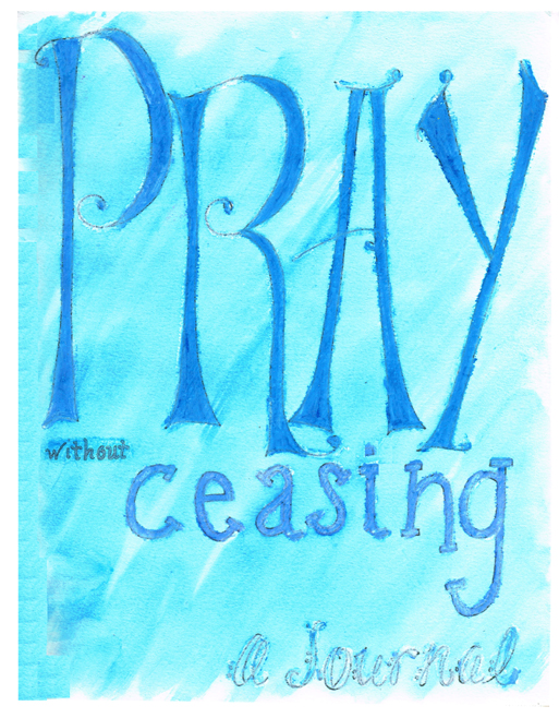 Pray without Ceasing - A Journal